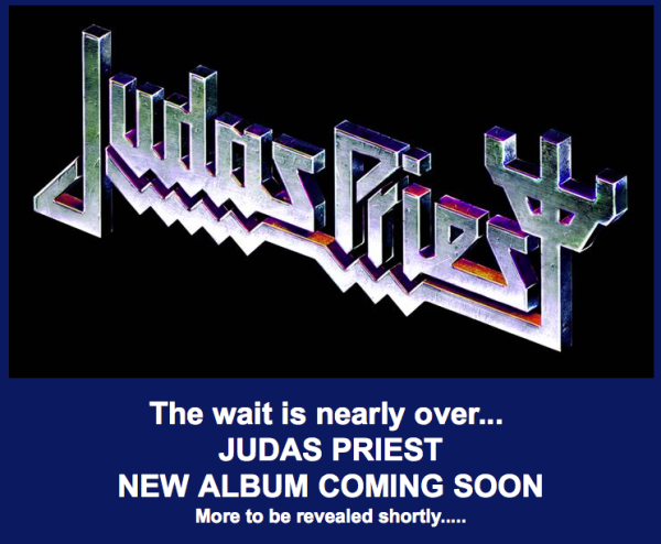 Judas Priest - The wait is nearly over...NEW ALBUM COMING SOON. More to be revealed shortly...